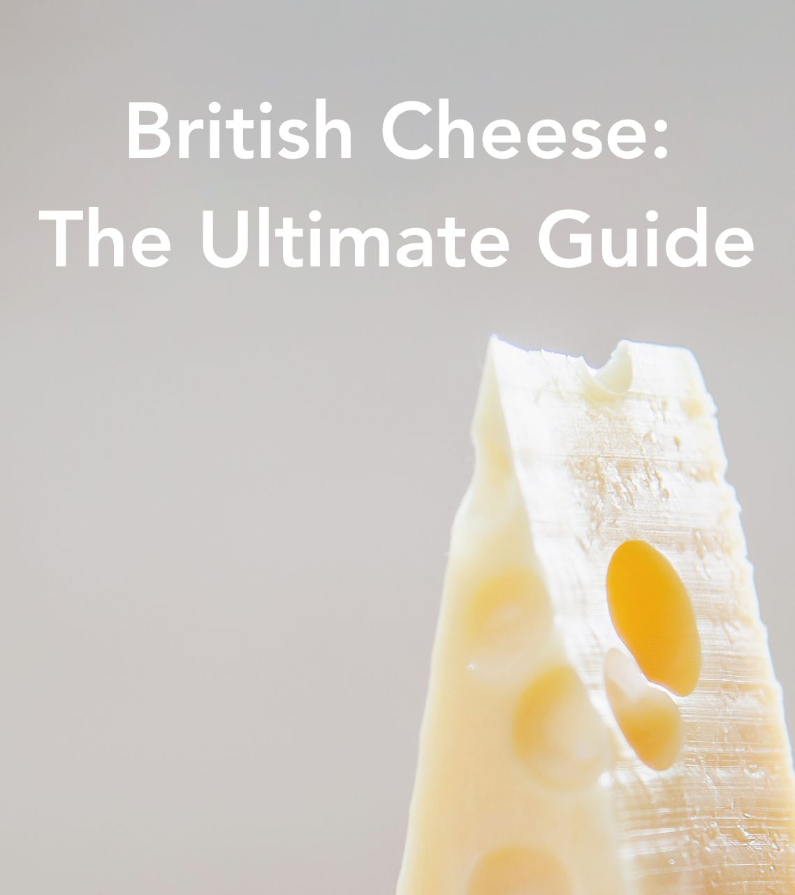 British Cheese: The Ultimate Guide - Discover more about the best British Cheeses around