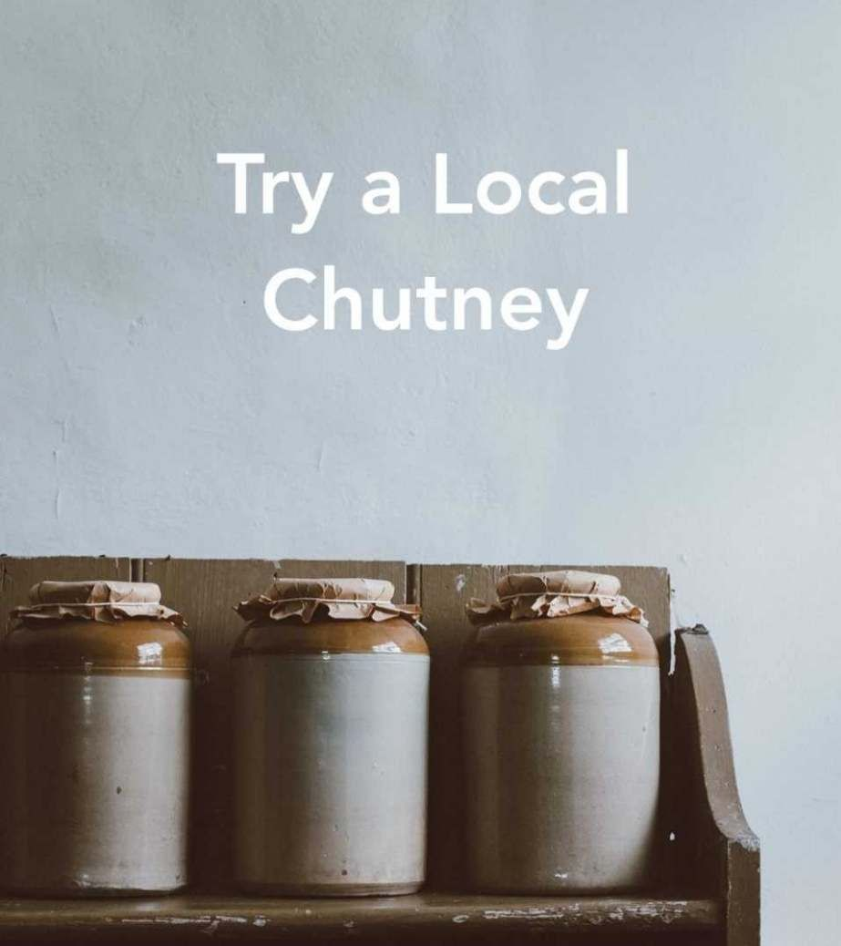 Try a Local Chutney - The UK has brilliant chutney makers around the UK all with slightly different recipes and techniques