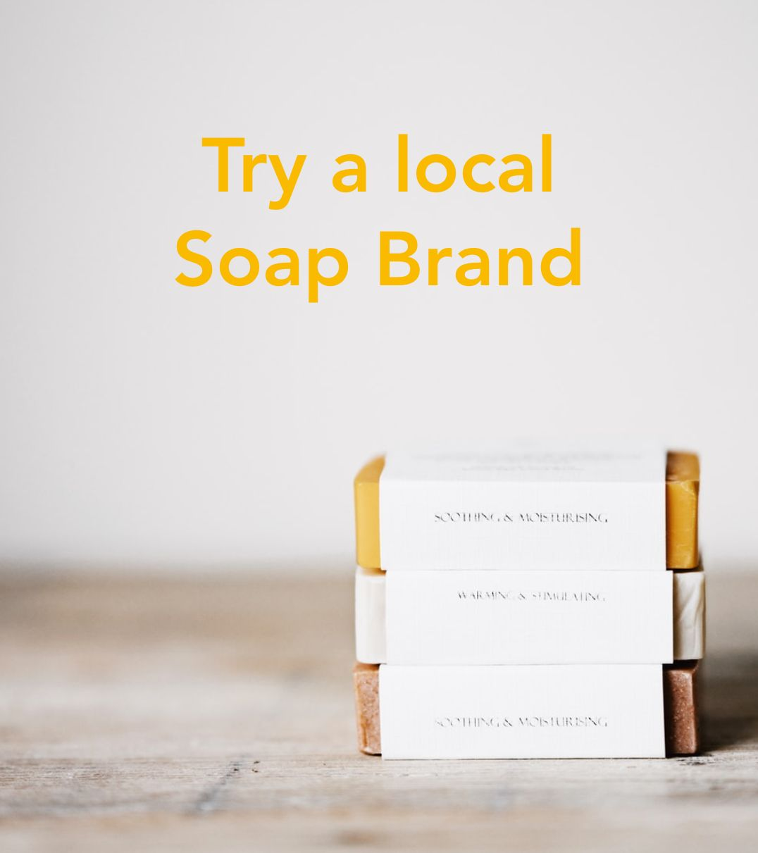 Try a local soap brand - Start localising your shopping by trying a locally made soap